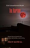 THE RAPTURE: God's Unwelcomed Wrath