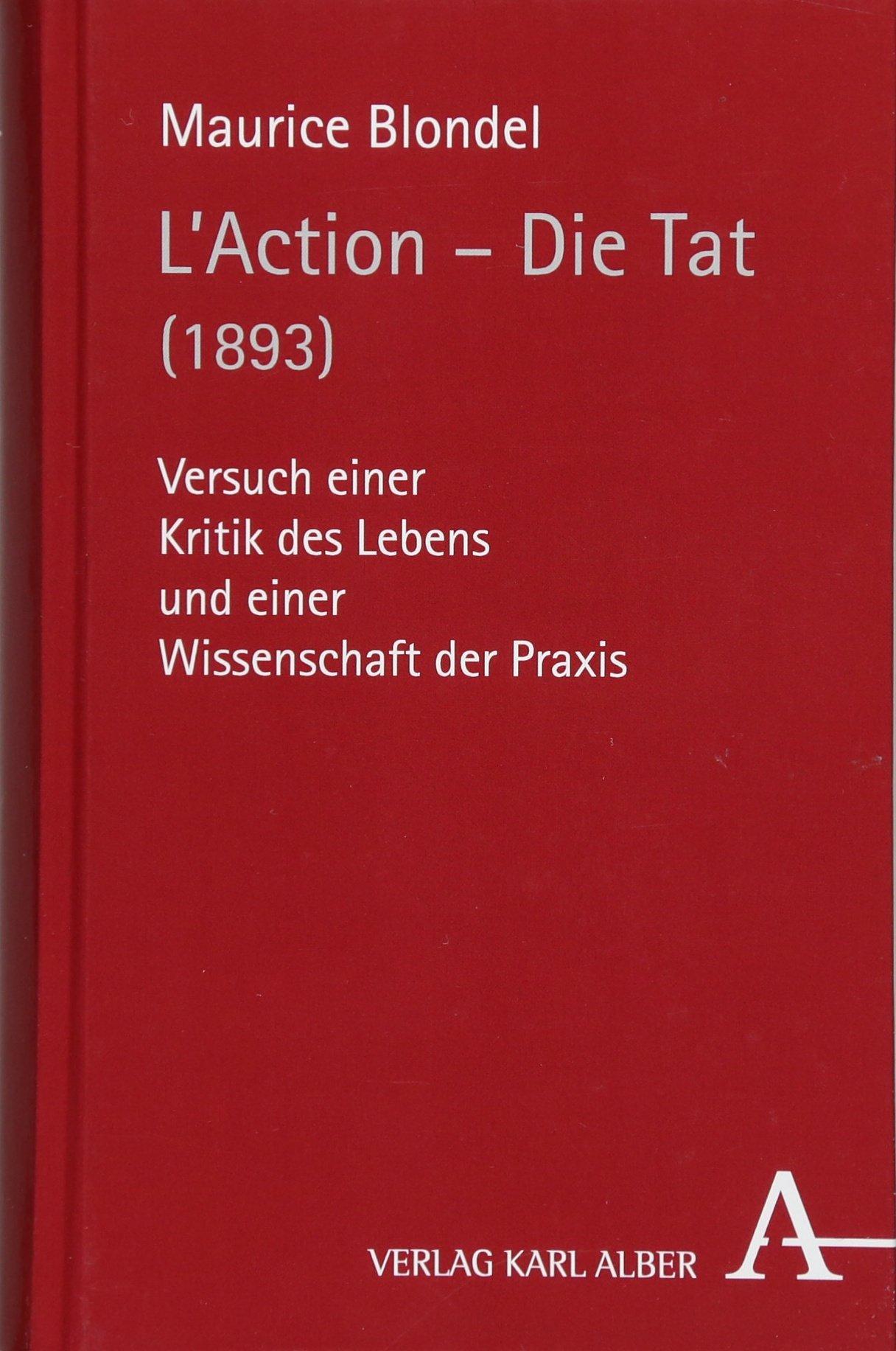 L'Action - Die Tat (1893): Versuch einer Kritik des Lebens und einer Wissenschaft der Praxis Gebundenes Buch – 5. Februar 2018 Maurice Blondel Stephan Grätzel Anton van Hooff Karl Lehmann