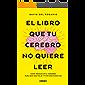 El libro que tu cerebro no quiere leer: Cómo reeducar el cerebro para ser más feliz y vivir con plenitud (Crecimiento…