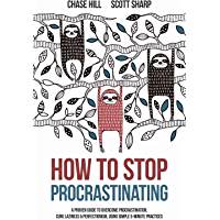 How to Stop Procrastinating: A Proven Guide to Overcome Procrastination,  Cure Laziness & Perfectionism, Using Simple 5-Minute Practices (English Edition)