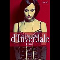 Roman Érotique Les Demoiselles d'Inverdale -tome 3- Felicity (Les Demoiselles d'Inverdale series) (French Edition)