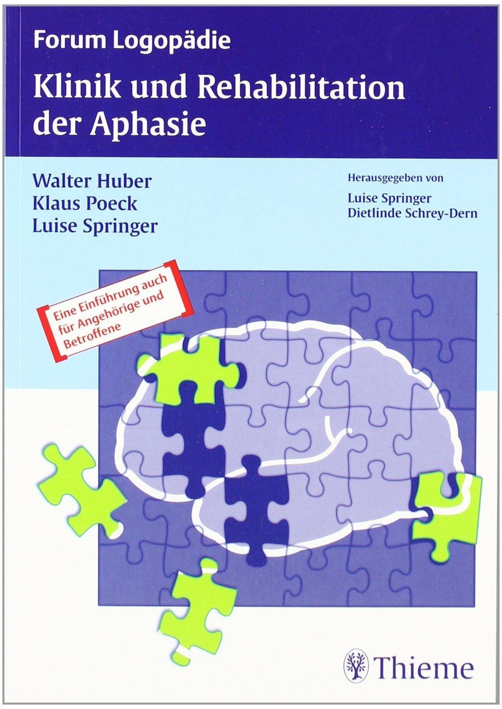 Klinik und Rehabilitation der Aphasie: Eine Einführung für Therapeuten, Angehörige und Betroffene