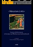 «Mercatura è arte»: Uomini d'affari toscani in Europa e nel Mediterraneo tardomedievale (I libri di Viella)