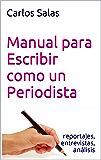 Manual para Escribir como un Periodista: reportajes,entrevistas, análisis