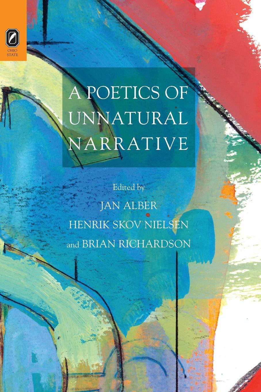 Read Online A Poetics of Unnatural Narrative (THEORY INTERPRETATION NARRATIV) pdf