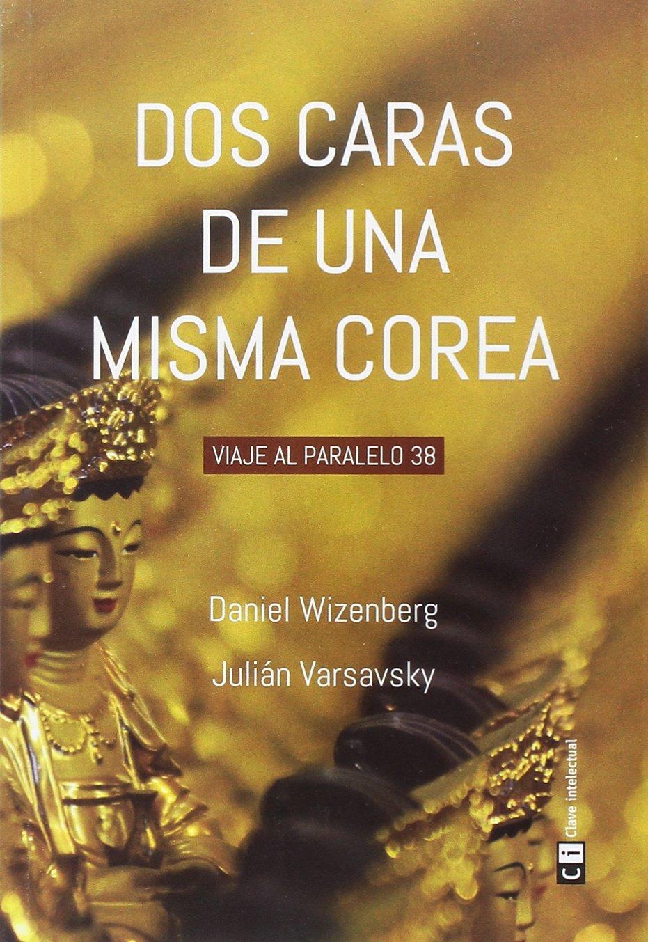 Dos caras de una misma Corea: Viaje al paralelo 38 Misceláneos: Amazon.es: Daniel Wizenberg (argentino), Julián Varsavsky(argentino): Libros