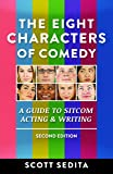 The Eight Characters of Comedy: Guide to Sitcom Acting And Writing