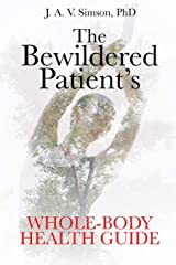The Bewildered Patient's Whole-Body Health Guide Paperback