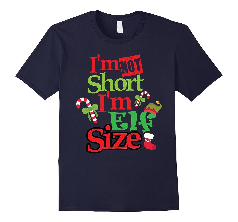 I'm Not Short I'm Elf Size T shirt Humor Tee-FL