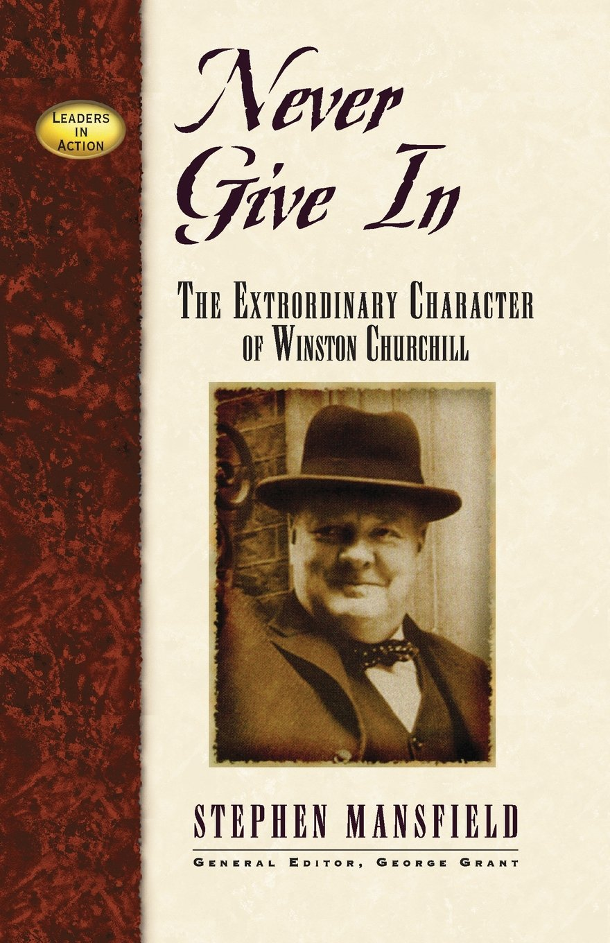 Never Give In: The Extraordinary Character of Winston Churchill (Leaders in Action Series)