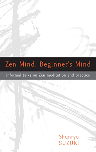 Zen Mind; Beginner's Mind: Informal Talks on Zen Meditation and Practice