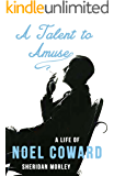 A Talent to Amuse: A Life of Noel Coward (English Edition)