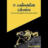 O Ambientalista Libertário: Uma visão anarcocapitalista da conservação ambiental