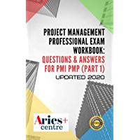 Project Management Professional Exam Workbook: Questions & Answers for PMI PMP Updated 2020: Part 1 (Question 1-680…