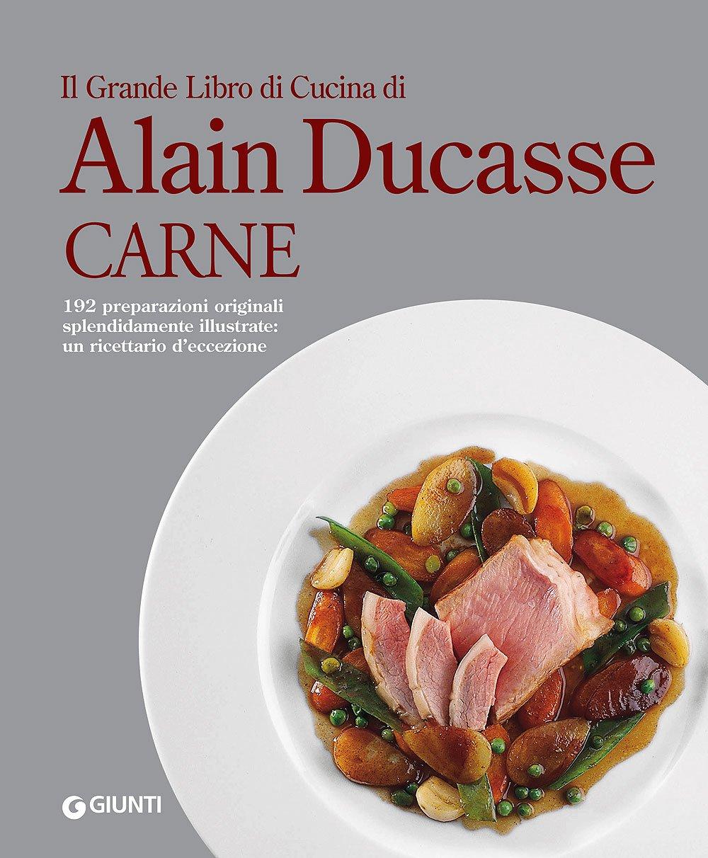 Il grande libro di cucina di Alain Ducasse. Carne: Amazon.de: F ...