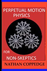 Perpetual Motion Physics for Non-Skeptics Kindle Edition
