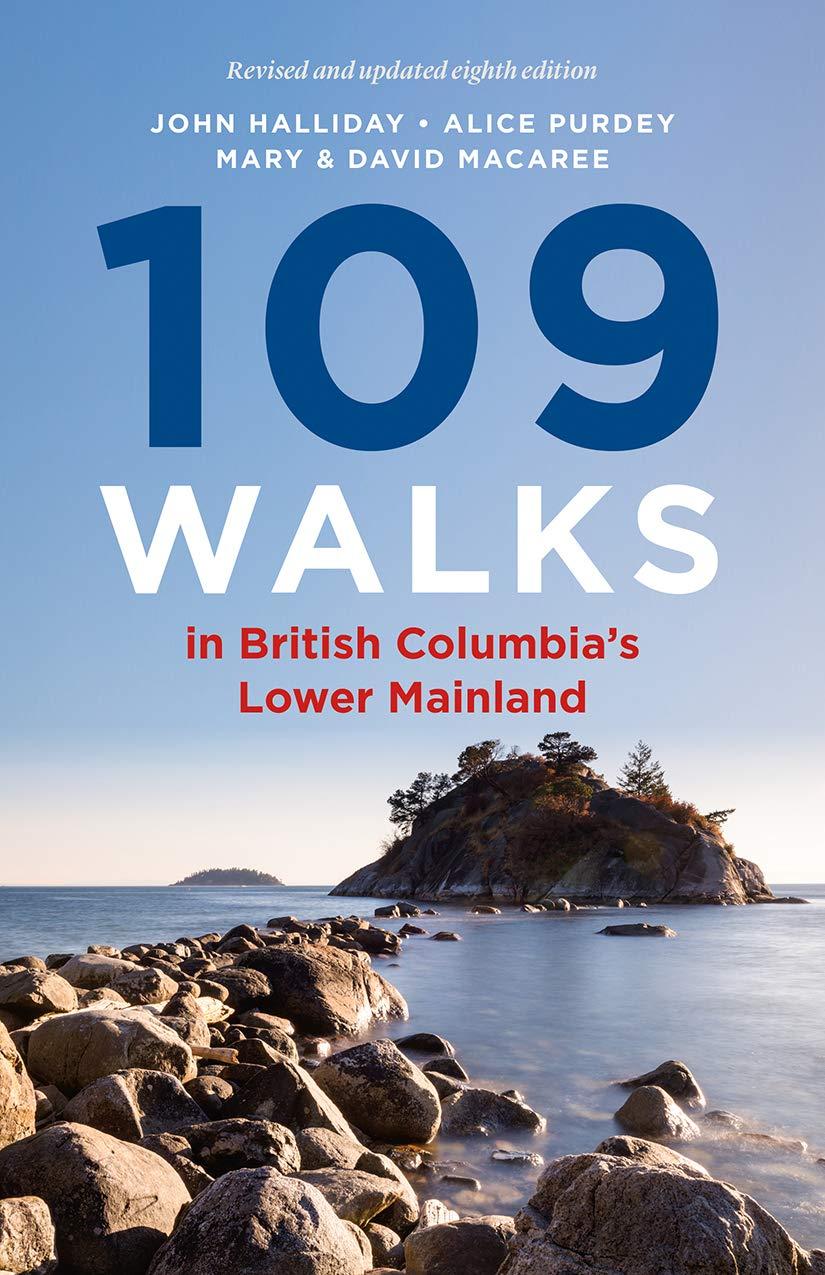 109 Walks in British Columbia's Lower Mainland: John Halliday, Alice  Purdey, Mary Macaree, David Macaree: 9781771644310: Books - Amazon.ca