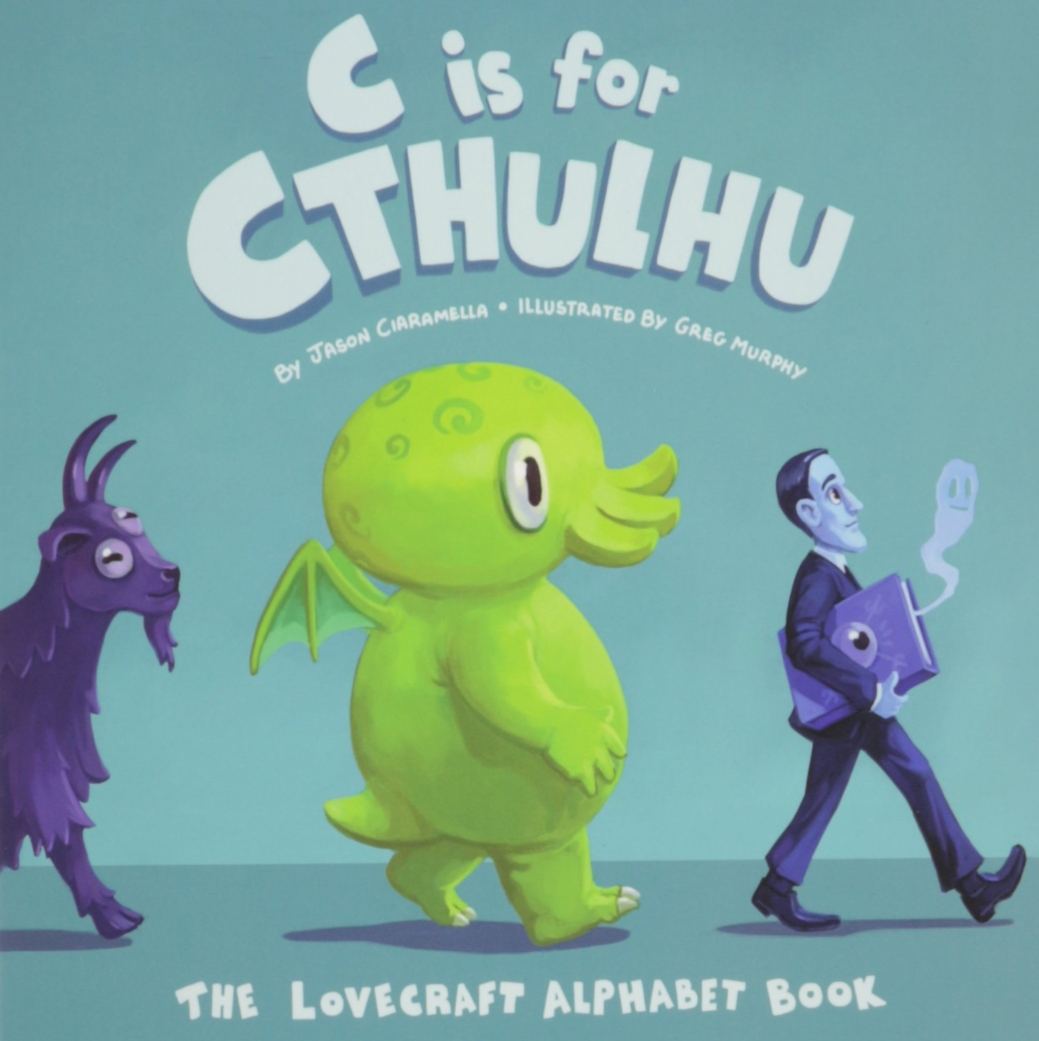 C Is For Cthulhu The Lovecraft Alphabet Book Greg Murphy Jason Ciaramella 9780983068983 Amazon Books