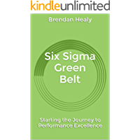 Six Sigma Green Belt: Starting the Journey to Performance Excellence
