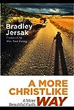 A More Christlike Way: A More Beautiful Faith
