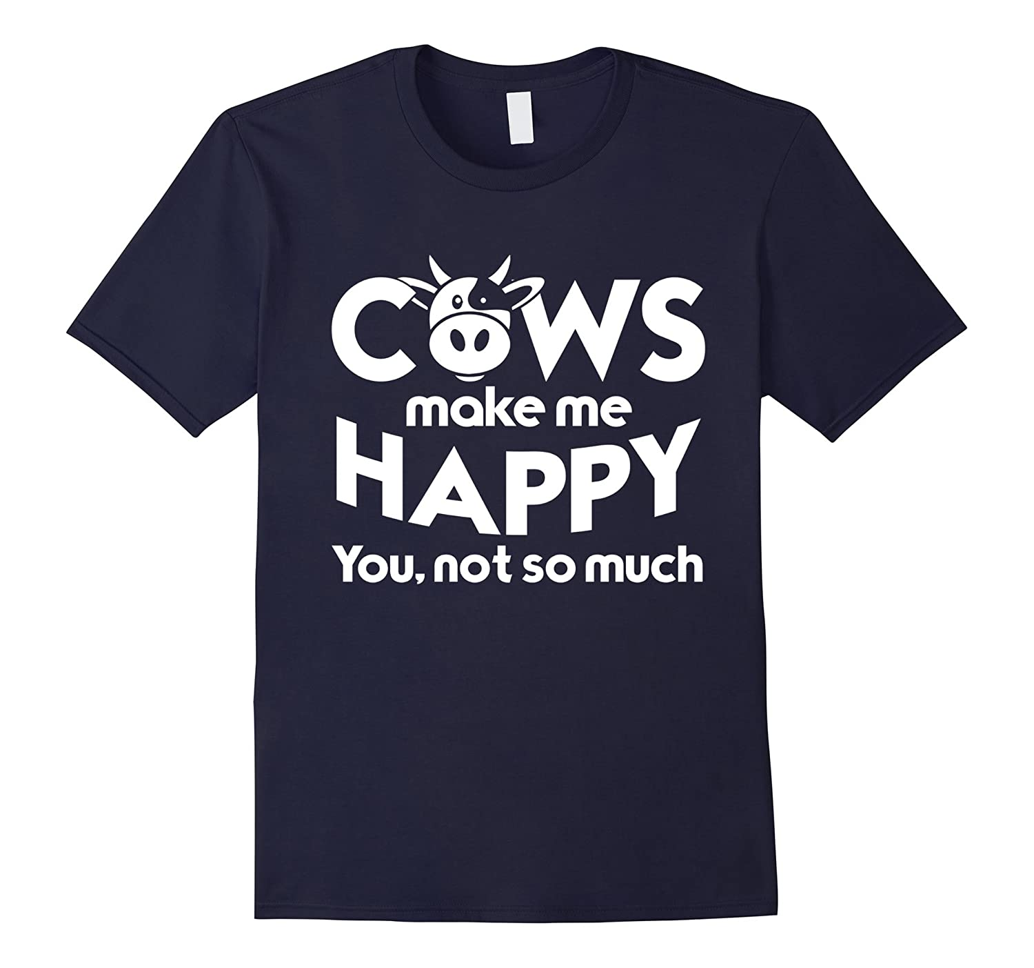 Cows Make Me Happy You Not So Much T-Shirt Cow Lovers Tee-TD