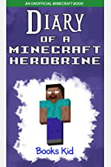 Diary of a Minecraft Herobrine: An Unofficial Minecraft Book (Minecraft Diary Books and Wimpy Zombie Tales For Kids 15) Kindle Edition
