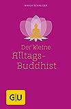 Der kleine Alltagsbuddhist (GU Mind & Soul Einzeltitel)
