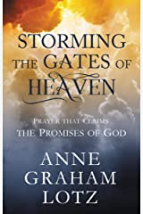 Storming the Gates of Heaven: Prayer that Claims the Promises of God Hardcover