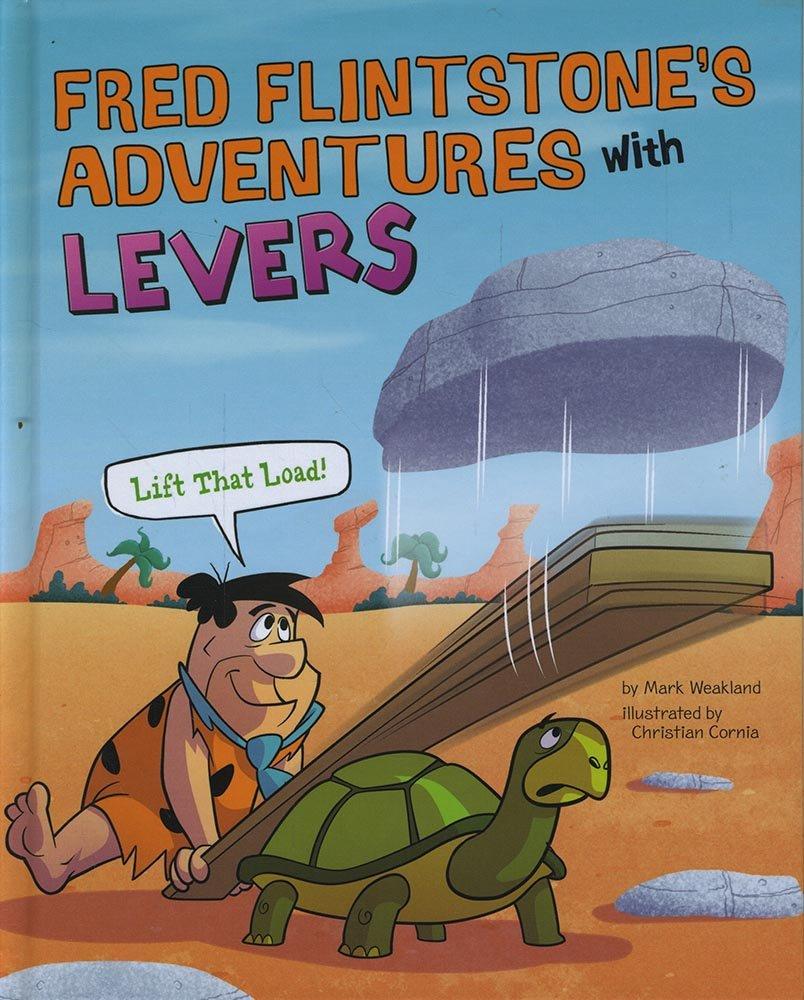 Fred Flintstone's Adventures with Levers: Lift That Load! (Flintstones Explain Simple Machines)