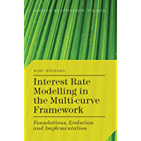Interest Rate Modelling in the Multi-Curve Framework: Foundations, Evolution and Implementation (Applied Quantitative…