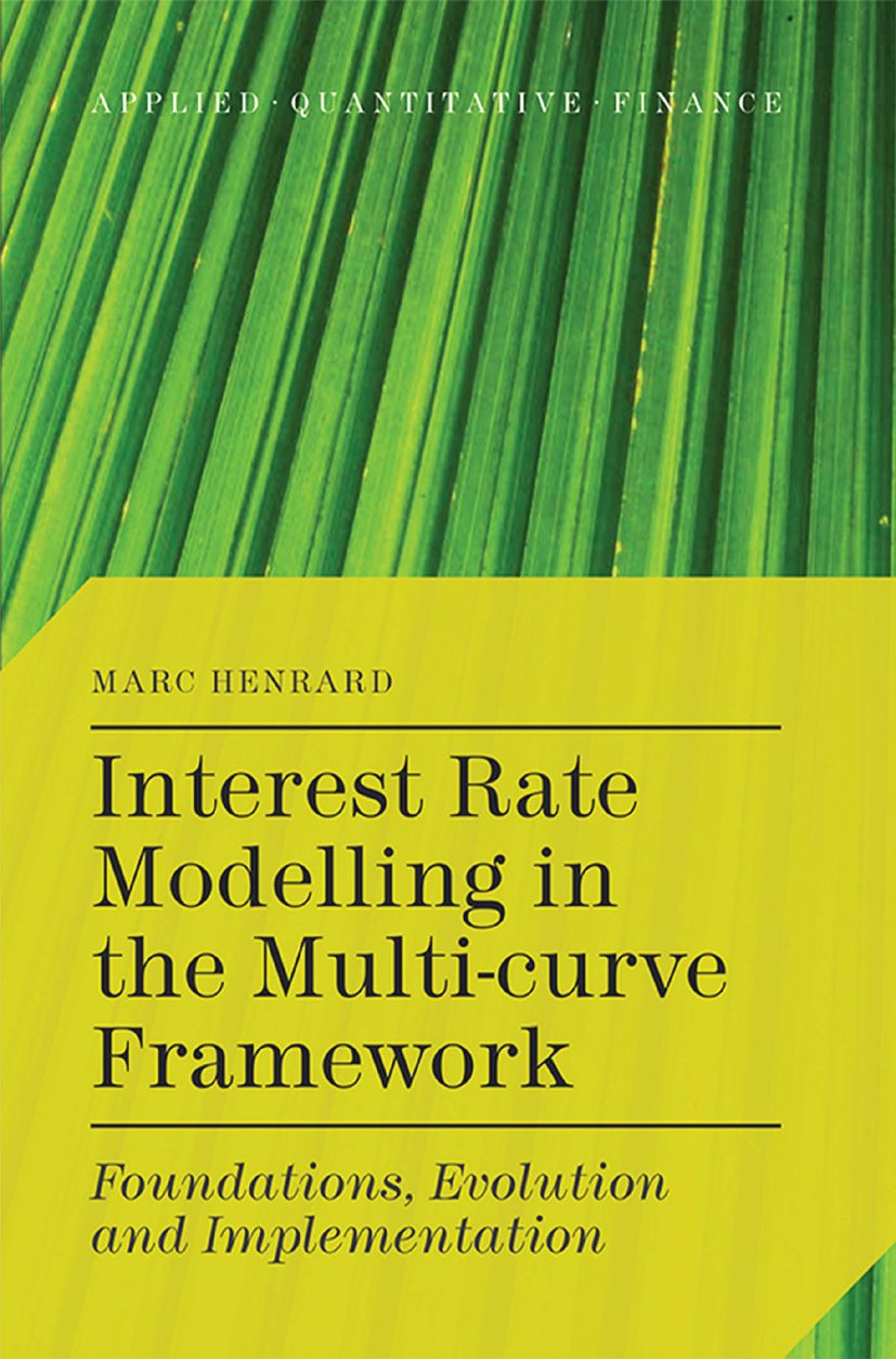 Interest Rate Modelling In The Multi Curve Framework  Foundations Evolution And Implementation  Applied Quantitative Finance   English Edition