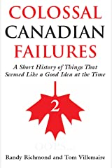 Colossal Canadian Failures 2: A Short History of Things That Seemed Like a Good Idea at the Time Kindle Edition