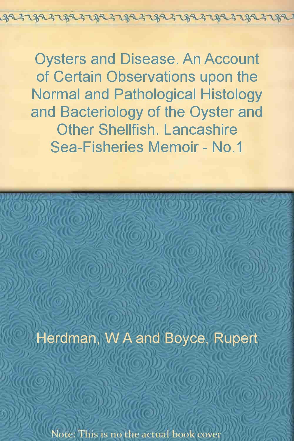 Oysters and disease;: An account of certain observations upon the normal and pathological histology and bacteriology of the oyster and other shellfish (Lancashire Sea-Fisheries Memoir)