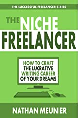 The Niche Freelancer: How To Pitch, Sell Your Work, and Break Into Niche Writing Markets (The Successful Freelancer Series Book 1) Kindle Edition