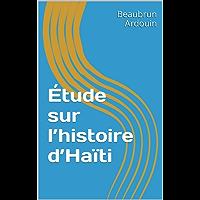 Étude sur l'histoire d'Haïti (French Edition)