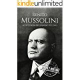 Benito Mussolini: A Life From Beginning to End (World War 2 Biographies)