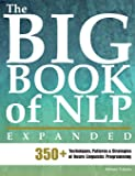 The Big Book of NLP, Expanded: 350+ Techniques, Patterns & Strategies of Neuro Linguistic Programming
