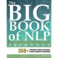 The Big Book of NLP, Expanded: 350+ Techniques, Patterns & Strategies of Neuro Linguistic Programming: 7