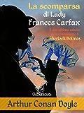La scomparsa di Lady Frances Carfax (Nuova edizione illustrata con i disegni originali di Alec Ball, Frederic Dorr Steele, Knott e T. V. McCarthy)