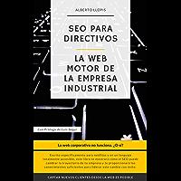 SEO para directivos: La web, motor de la empresa industrial (Spanish Edition)