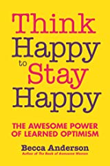 Think Happy to Stay Happy: The Awesome Power of Learned Optimism Kindle Edition