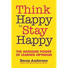 Think Happy to Stay Happy: The Awesome Power of Learned Optimism Feb 13, 2018