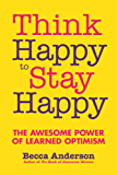 Think Happy to Stay Happy: The Awesome Power of Learned Optimism
