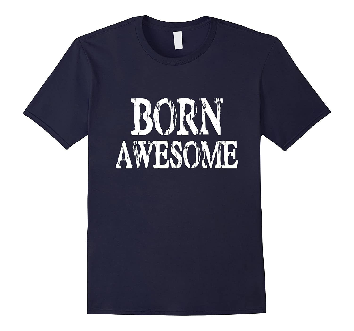 Born Awesome T-Shirt Birthday, Teens Kids Men's Women's Tee-Art