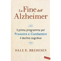 La fine dell'Alzheimer. Il primo programma per prevenire e combattere il declino cognitivo