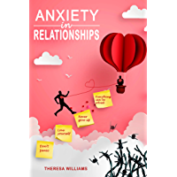 Anxiety in Relationships: How to Eliminate Panic Attacks, Insecurity and Jealousy in Love. Discover the Secrets of…