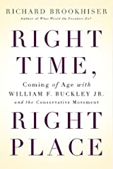 Right Time, Right Place: Coming of Age with William F. Buckley Jr. and the Conservative Movement Kindle Edition