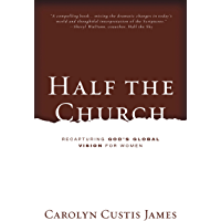 Half the Church: Recapturing God's Global Vision for Women (English Edition)