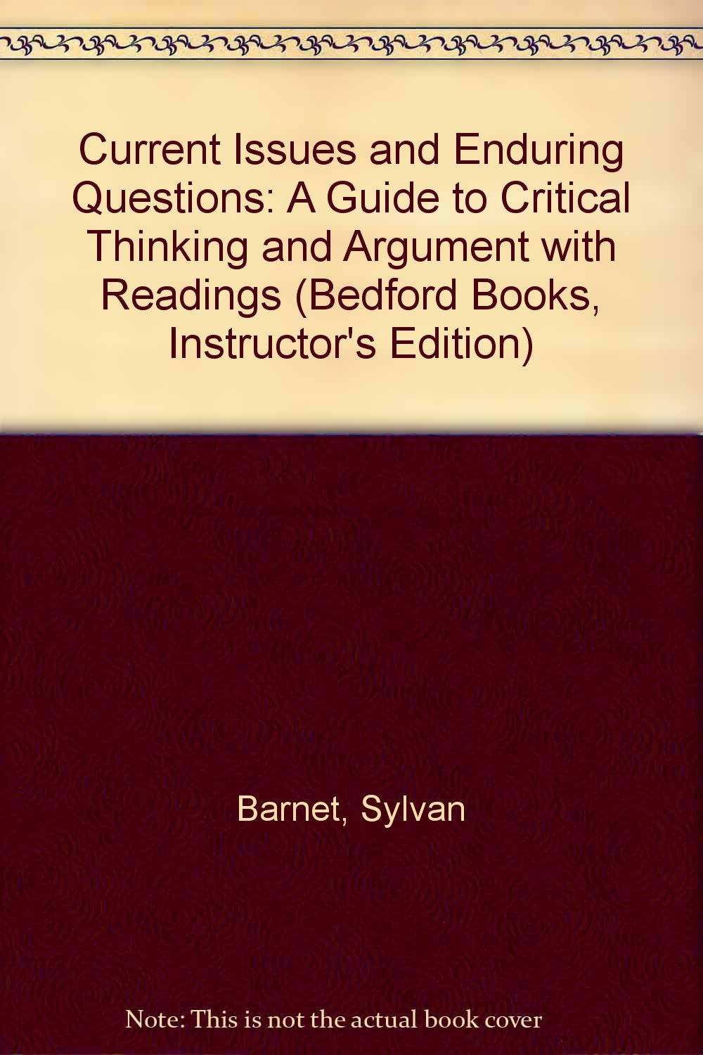 Current Issues and Enduring Questions: A Guide to Critical Thinking and  Argument with Readings (Bedford Books, Instructor's Edition): Sylvan  Barnet, ...