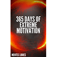 365 DAYS OF EXTREME MOTIVATION: Powerful motivational book that will change your life to SUCCESS AND ABUNDANCE! (English Edition)